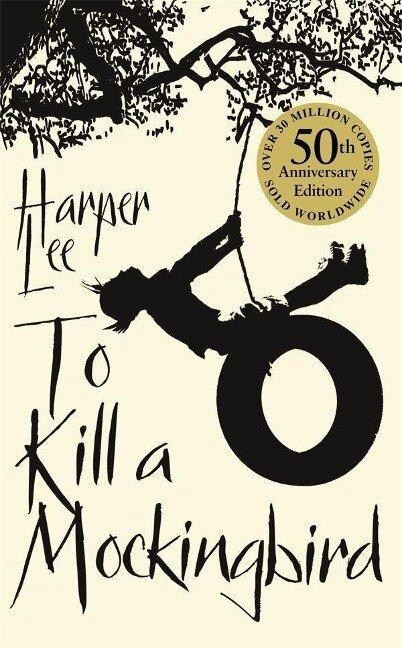 To Kill a Mockingbird. 50th Anniversary Edition - Harper Lee