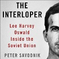 The Interloper: Lee Harvey Oswald Inside the Soviet Union - Peter Savodnik