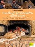 Handbuch Brotbacköfen selber bauen - Bernhard Gruber