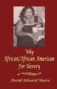 Why African/African American for Slavery - Derek Edward Moore