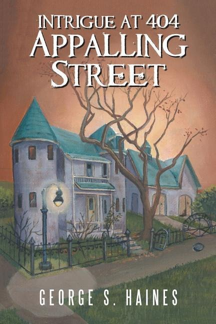 Intrigue at 404 Appalling Street - George S. Haines