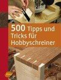 500 Tipps und Tricks für Hobbyschreiner - Stuart Lawson
