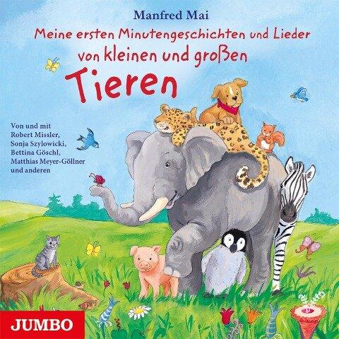 Meine ersten Minutengeschichten und Lieder von kleinen und großen Tieren - Manfred Mai