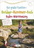 Das große Familien-Outdoor-Abenteuer-Buch Baden-Württemberg - Dietrich Dr. Hub