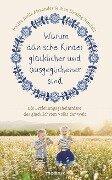 Warum dänische Kinder glücklicher und ausgeglichener sind - Jessica Joelle Alexander, Iben Dissing Sandahl