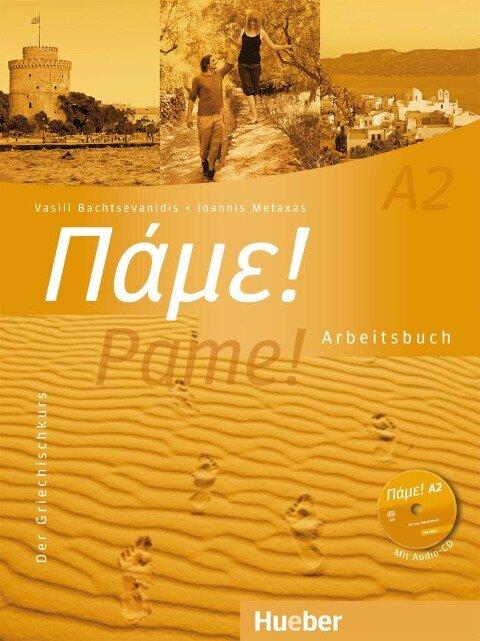 Pame! A2. Arbeitsbuch mit integrierter Audio-CD - Vasili Bachtsevanidis, Ioannis Metaxas