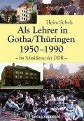Als Lehrer in Gotha/Thüringen 1950-1990 - Heinz Scholz