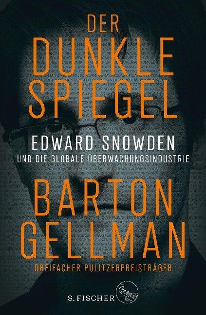 Der dunkle Spiegel - Edward Snowden und die globale Überwachungsindustrie - Barton Gellman