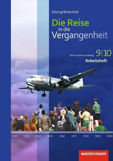 Die Reise in die Vergangenheit 9 / 10. Arbeitsheft. Berlin und Brandenburg -