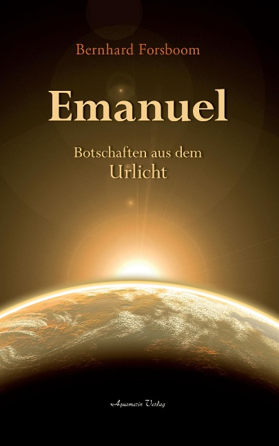 Emanuel: Botschaften aus dem Urlicht - Bernhard Forsboom