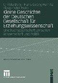 Kleine Geschichte der Deutschen Gesellschaft für Erziehungswissenschaft - Christa Berg, Hans-Georg Herrlitz, Peter Horn