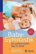 Baby-Gymnastik: So unterstützen Sie Ihr Kind - Barbara Zukunft-Huber