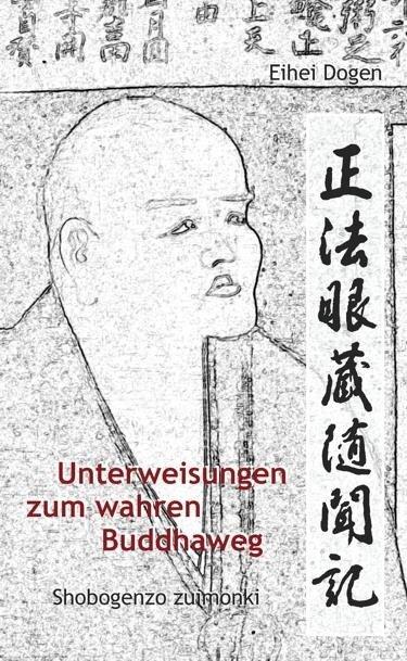 Unterweisungen zum wahren Buddha-Weg. Shobogenzo Zuimonki - Dogen-Zenji