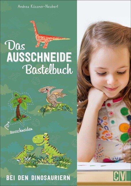 Das Ausschneide-Bastelbuch: Bei den Dinosauriern - Andrea Küssner-Neubert