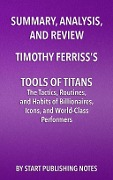 Summary, Analysis, and Review of Timothy Ferriss's Tools of Titans -