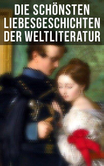 Die schönsten Liebesgeschichten der Weltliteratur - Jane Austen, Johann Wolfgang von Goethe, Victor Hugo, George Sand, Nathaniel Hawthorne