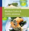 Gesund essen bei Morbus Crohn & Colitis ulcerosa - Gudrun Biller-Nagel, Christiane Schäfer