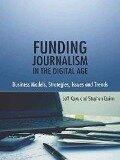 Funding Journalism in the Digital Age - Jeff Kaye, Stephen Quinn