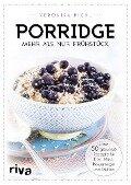 Porridge - mehr als nur Frühstück - Veronika Pichl