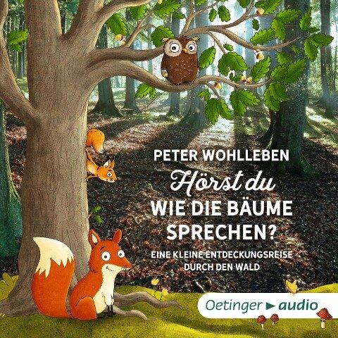 Hörst du, wie die Bäume sprechen? Eine kleine Entdeckungsreise durch den Wald - Peter Wohlleben