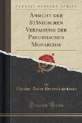 Ansicht der Ständischen Verfassung der Preussischen Monarchie (Classic Reprint) - Theodor Anton Heinrich Schmalz