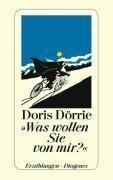 Was wollen Sie von mir? und fünfzehn andere Geschichten - Doris Dörrie