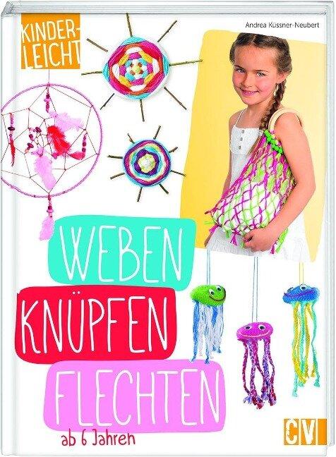 kinderleicht - Weben, Knüpfen, Flechten - Andrea Küssner-Neubert