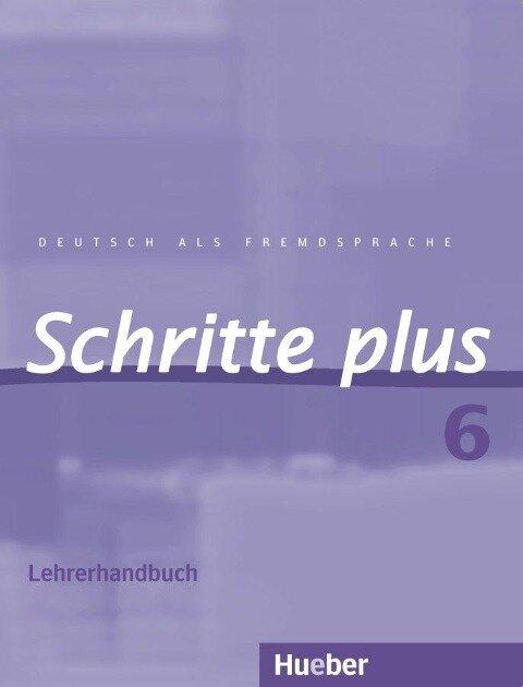Schritte plus 6. Lehrerhandbuch - Susanne Kalender, Petra Klimaszyk