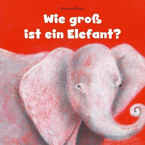 Wie groß ist ein Elefant? - Rossana Bossú