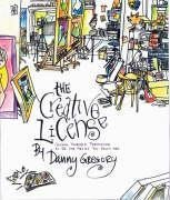 The Creative License: Giving Yourself Permission to Be the Artist You Truly Are - Danny Gregory