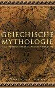 Griechische Mythologie: Die schönsten Sagen des klassischen Altertums - Gustav Schwab