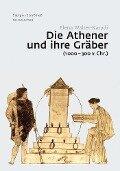 Die Athener und ihre Gräber (1000-300 v. Chr.) - Elena Walter-Karydi