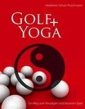 Golf + Yoga - Ein Weg zum freudigen und besseren Spiel - Heidelore Schulz-Puschmann