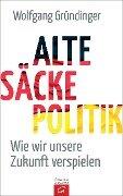 Alte-Säcke-Politik - Wolfgang Gründinger