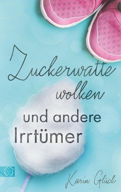 Zuckerwattewolken und andere Irrtümer - Karin Glück