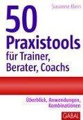 50 Praxistools für Trainer, Berater und Coachs - Susanne Klein