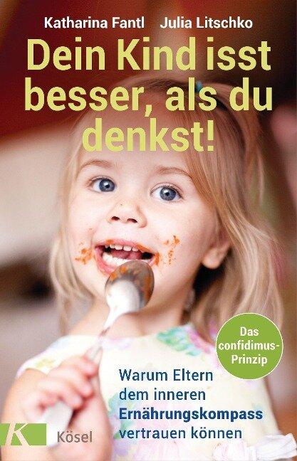 Dein Kind isst besser, als du denkst! - Katharina Fantl, Julia Litschko