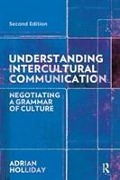 Understanding Intercultural Communication - Adrian (Canterbury Christchurch University, UK) Holliday
