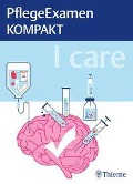 I care - PflegeExamen KOMPAKT -