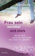 Frau sein - sensibel und stark - Angela Fischer