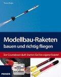Modellbau-Raketen bauen und richtig fliegen - Thomas Riegler