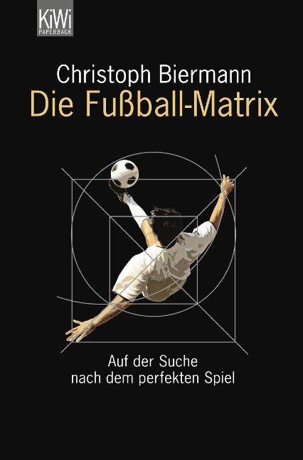 Die Fußball-Matrix - Christoph Biermann