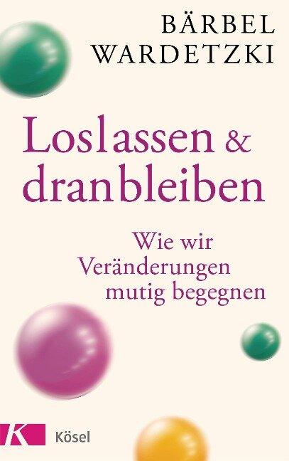 Loslassen und dranbleiben - Bärbel Wardetzki