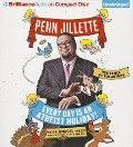 Every Day Is an Atheist Holiday!: More Magical Tales from the Author of God, No! - Penn Jillette