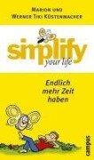 simplify your life - Endlich mehr Zeit haben - Marion Küstenmacher, Werner Tiki Küstenmacher