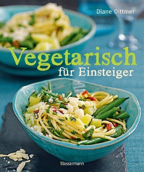 Vegetarisch für Einsteiger - Diane Dittmer