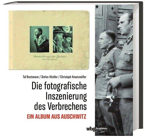 Die fotografische Inszenierung des Verbrechens - Tal Bruttmann, Stefan Hördler, Christoph Kreutzmüller