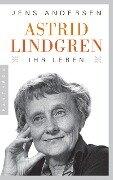 Astrid Lindgren. Ihr Leben - Jens Andersen