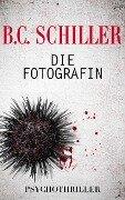 Die Fotografin - Psychothriller - B. C. Schiller