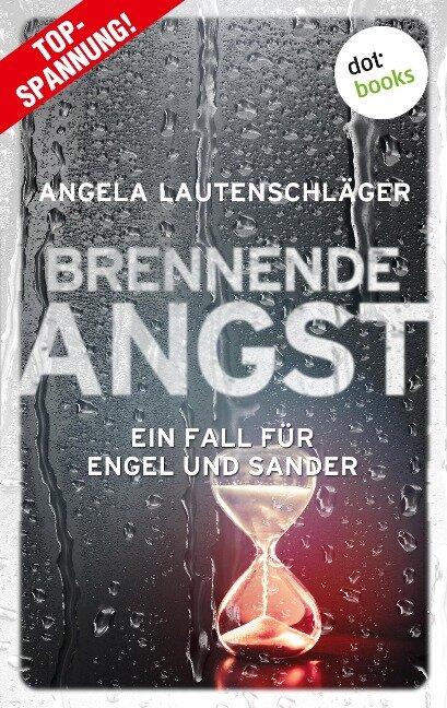 Brennende Angst - Ein Fall für Engel und Sander 6 - Angela Lautenschläger